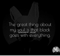 Dank, Facebook, and Black: The great thing about  my soul is that black  Facebook@FYIF IG@ fyif  goes with everything