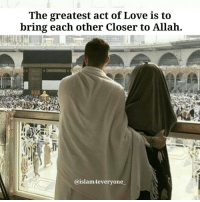 The greatest act of Love is to bring each other Closer to Allah.: The greatest act of Love is to  bring each other Closer to Allah  @islam4everyone_ The greatest act of Love is to bring each other Closer to Allah.