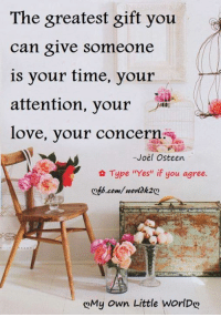 "Love, Memes, and Joel Osteen: The greatest gift you  can give someone  is your time, your  attention, your  love, your concern  -Joel Osteen.  Type irres"" if you agree  gtb.com/worlak2eo  gMy own Little worlDg"