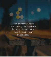 Love, Time, and Can: The greatest gift  you can glve someone  is your time, your  love, and your  attention
