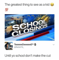 Anaconda, Memes, and School: The greatest thing to see as a kid  100  SCHO0  CLOSINGS  TeeeeeDeeeeeE®$  @RelloTG  Until yo school don't make the cut 😩