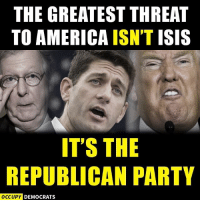 Our deplorable reality.: THE GREATEST THREAT  TO AMERICA ISN'T  ISIS  IT'S THE  REPUBLICAN PARTY  OCCUPY DEMOCRATS Our deplorable reality.