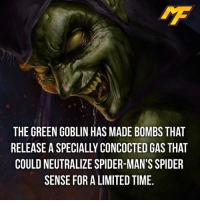 Green Goblin, Memes, and Spider: THE GREEN GOBLIN HAS MADE BOMBS THAT  RELEASE A SPECIALLY CONCOCTED GAS THAT  COULD NEUTRALIZE SPIDER-MAN'S SPIDER  SENSE FOR A LIMITED TIME. |- Who's the greatest spidey villain?🤔 -| - - - - marvel marveluniverse dccomics marvelcomics dc comics hero superhero villain xmen apocalypse xmenapocalypse mu mcu doctorstrange spiderman deadpool meme captainamerica ironman teamcap teamstark teamironman civilwar captainamericacivilwar marvelfact marvelfacts fact facts suicidesquad