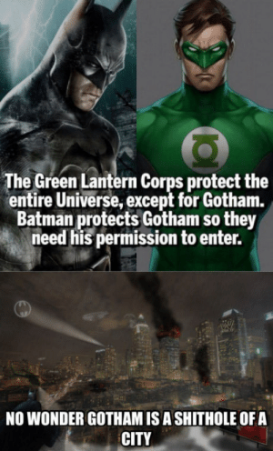 Batman the genius: The Green Lantern Corps protect the  entire Universe, except for Gotham.  Batman protects Gotham so they  need his permission to enter.  NO WONDER GOTHAM ISA SHITHOLE OFA  CITY Batman the genius