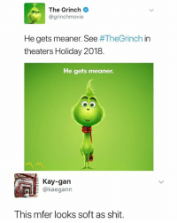 The Grinch, Memes, and Shit: The Grinch  @grinchmovie  He gets meaner. See #TheGrinch in  theaters Holiday 2018  He gets meaner.  Kay-gan  kaegann  This mfer looks soft as shit. Not my Grinch 🙅‍♂️😂💯 @worldstar WSHH
