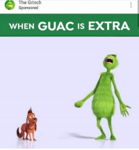: The Grinch  Sponsored  WHEN GUAC IS EXTRA