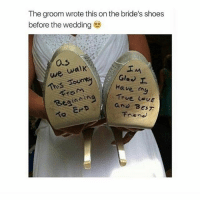 Love, Shoes, and True: The groom wrote this on the bride's shoes  before the wedding  0.s  서  we wal  Glas)工  Have my  True LOVE  ond BEST  EtoM Get me a man like this 🙌🏻 RG: @peopleareamazing they have the most heartwarming posts ❤ @peopleareamazing @peopleareamazing @peopleareamazing