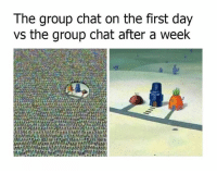 happens with every group chat!!: The group chat on the first day  vs the group chat after a week  MAMAM happens with every group chat!!