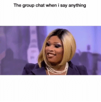 Lmao and then be changing the subject: The group chat when i say anything Lmao and then be changing the subject