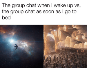 *300 unread messages*: The group chat when I wake up vs.  the group chat as soon as I go to  bed *300 unread messages*