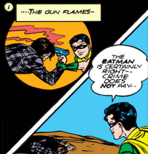 Golden Age Robin could be a little dark: ..THE GUN FLAMES-  THE  BATMAN  IS CERTAINLY  RIGHT-  CRIME  DOES  NOT PAY Golden Age Robin could be a little dark