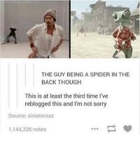 Memes, Sorry, and Spider: THE GUY BEING A SPIDER IN THE  BACK THOUGH  This is at least the third time I've  reblogged this and I'm not sorry  Source: sinistersaz  1,144,326 notes sorry for inactivity but YA GIRL JUST TOOK THE SAT AND NEEDS TO NAP - Max textpost textposts