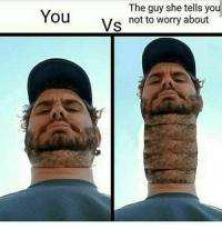 Fupa, Intensifies, and She: The guy she tells you  not to worry about  Vs  ifuB [neck fupa intensifies]