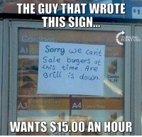 #BigGovSucks: THE GUY THAT WROTE  THIS SIGN  TURNING  POINT USA.  Al Sorry we cant  Sale burgers at  this time. Are  grill is down.  6.29  WANTS S15.00 AN HOUR #BigGovSucks