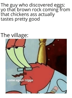 Its the same with cows milk tbh: The guy who discovered eggs:  yo that brown rock coming from  that chickens ass actually  tastes pretty good  The village:  come again nigga Its the same with cows milk tbh