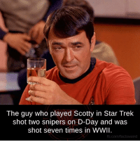 Memes, Star Trek, and 🤖: The guy who played Scotty in Star Trek  shot two snipers on D-Day and was  shot seven times in WWII.  fb.com/facts Weird