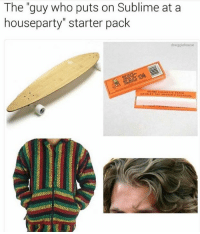 "Memes, Snapchat, and Sublime: The ""guy who puts on Sublime at a  houseparty"" starter pack  douggiehouse Snapchat: dankmemesgang 😊"