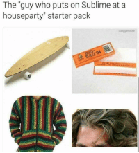 "Sublime, Starter Pack, and Dank Memes: The ""guy who puts on Sublime at a  houseparty"" starter pack  douggiehouse @douggiehouse 🤙🤙"