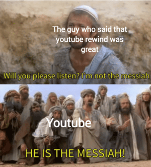 youtube.com, Good, and Dank Memes: The guy who said that  youtube rewind was  great  Will you please listen? I'm not the messiah  Youtube  HE IS THE MESSIAH! I thought it was good too