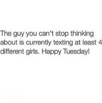 Blowjob, Messenger, and Girl Memes: The guy you can't stop thinking  about is currently texting at least 4  different girls. Happy Tuesday! Just saying. Don't shoot the messenger but he's def getting a morning blowjob rn @thegrilledchez 😂