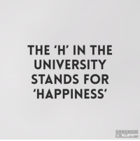 H: THE 'H' IN THE  UNIVERSITY  STANDS FOR  HAPPINESS'  SARCASm