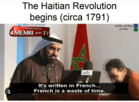 Revolution, Time, and French: The Haitian Revolution  begins (circa 1791)  @gayhist  orymemes  TRANSLATED BY  It's written in French...  French is a waste of time. The Haitian revolution begins [circa 1791]