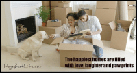 The happiest homes are filled  with love, laughter and paw prints  DeBestlife.con The happiest homes are filled with love, laughter and paw prints