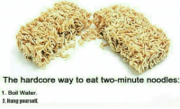 Dank Memes, Hardcore, and Skipping: The hardcore way to eat two-minute noodles:  1. Boil ater.  2. Hang yourself. I usually skip the first step.