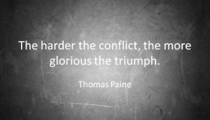 Glorious, Thomas Paine, and Thomas: The harder the conflict, the more  glorious the triumph.  Thomas Paine
