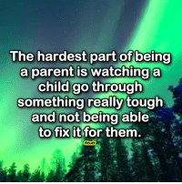 True, Stuff, and Tough: The hardest part of being  a parent is watching a  child go through  something really tough  and not being able  to fix itfor them  Stuff So true 💔😓