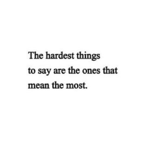 https://iglovequotes.net/: The hardest things  to say are the ones that  mean the most. https://iglovequotes.net/
