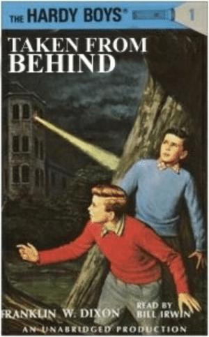 Taken, Bill Irwin, and Boys: THE HARDY BOYS  TAKEN FROM  BEHIND  READ BY  BILL IRWIN  FRANKLIN W. DIXON  AN UNABRIDGED PRODUCTION
