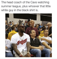 Nba, Coach, and Nationals: The head coach of the Cavs watching  summer league, plus whoever that little  white guy in the black shirt is.  ERVI  SERVI The coach of Cavs Nation at Summer League!