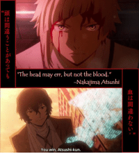 "Bloods, Memes, and Regret: ""The head may err, but not the blood.""  00  -Nakajima Atsushi  You win, Atsushi-kun.  血は間違わない。  頭は間違うことがあっても Anime: Bungo Stray Dogs Season 2  ""I've never regretted anything I've done. I've only ever regretted the things that I didn't do.""  The three-way war is at its finest, as Mr. Fitzgerald is taking no chances with the city, blowing it up into pieces and inflicting chaos among the citizens. No matter how useless Atsushi feels that he may be, he still hangs on the belief that he is capable of changing himself. With the help of an old enemy, Atsushi is able to escape the flying Guild's ship and attempt to stop Q's deadly ability. Although he might still be weak and is full of doubts, his courage to face himself and the beast within him is commendable. Quite conveniently Dazai arrives to save the day, but was this all apart of his plan from the beginning?  ~Isaleebelle --- Anime of the Week Polls: https://goo.gl/VVPEil Character Polls: https://goo.gl/6Ivduk Soundtrack Polls: https://goo.gl/ITwd3G"