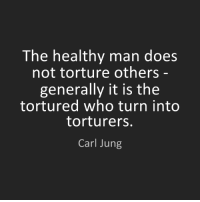 Memes, 🤖, and Carl Jung: The healthy man does  not torture others  generally it is the  tortured who turn into  torturers.  Carl Jung