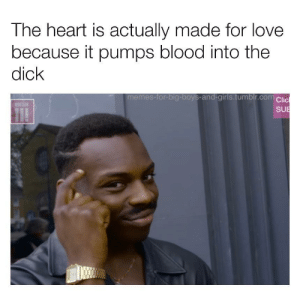 Me🍆irl: The heart is actually made for love  because it pumps blood into the  dick  memes-for-big-boys-and-girls.tumblr.com Clic  SUE Me🍆irl