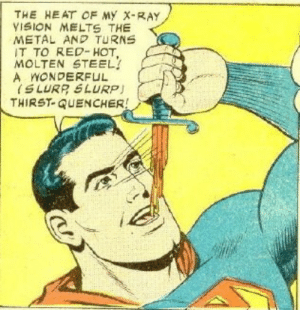 God, Love, and Target: THE HEAT OF My X-RAY  ISION MELTS THE  METAL AND TURNS  IT TO RED-HOT,  MOLTEN STEEL  A WONDERFUL  (SLURP SLURP)  THIRST- QUENCHER pulling-aggro:God I love early comics, they just go against everything that modern comics are trying to do in the best ways