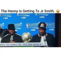 Lmao: The Henny Is Getting To Jr Smith.  FINALS  CONFERENCE  FINALS  FINALS  ONBA  ONBA  ONBA  EASTE  EASTERN  STERN  CONFER CONFERENC  ERENCE  FINAL  NCE  FINALS  @NBA  @NBA  aliers 135, Celtics 102 CLE wins series 4-1 Lmao