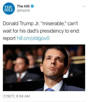 """Club, Donald Trump, and Gif: THE  HILL  The Hill  @thehill  Donald Trump Jr. """"miserable,"""" can't  wait for his dad's presidency to end:  report hill.cm/zldgovO  7/19/17, 9:34 AM ismileanyway:  weavemama:    I saw this and thought """"Join the damn club"""""""