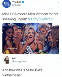 Vietnam, Vietnamese, and How: THE  HILL  The Hill  @thehill  Miss USA mocks Miss Vietnam for not  speakina Enalish hill.cm  /5BWKY1L  @memezar  tori  @toringhiem  And how well is Miss USA's  Vietnamese? When the tables turn