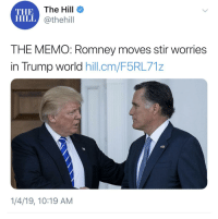Yeah, Trump, and World: THE  HILL  The Hill  @thehill  THE MEMO: Romney moves stir worries  in Trump world hill.cm/F5RL71z  1/4/19,10:19 AM