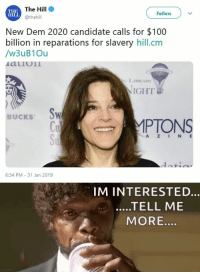 blackqueerblog:   Not enough, but a good start   : The Hill  @thehill  Follow  HILL  New Dem 2020 candidate calls for $100  billion in reparations for slavery hill.cm  /w3uB1Ou  LIBRARY  NIGHT  BUCKS  Cu  PTONS  A Z IN E  6:34 PM 31 Jan 2019   IM INTERESTED...  MORE... blackqueerblog:   Not enough, but a good start