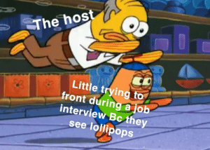 Job interview: The host  Little trying to  front during a job  interview Bc they  see lollipops