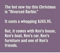 """Whopped: The hot new toy this Christmas  is """"Divorced Barbie.  It costs a whopping $265.95.  But, it comes with Ken's house,  Ken's boat, Ken's car, Ken's  furniture and one of Ken's  friends."""