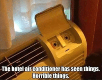 Memes, Hotel, and 🤖: The hotel airconditioner has seen things.  Horrible things If hotel air conditions could talk (app submission) @memes memesapp