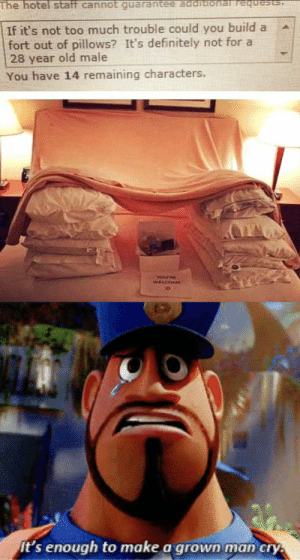 5/15 for the service. by gagansid MORE MEMES: The hotel staff cannot requests,  If it's not too much trouble could you build a  fort out of pillows? It's definitely not for a  28 year old male  You have 14 remaining characters.  YOurRE  WELCOME  It's enough to make a grown man cry. 5/15 for the service. by gagansid MORE MEMES
