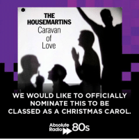 Martin, Memes, and Radio: THE  HOUSE MARTINS  Caravan  Love  WE WOULD LIKE TO OFFICIALLY  NOMINATE THIS TO BE  CLASSED AS A CHRISTMAS CAROL.  Absolute  8Os  Radio Who's starting the petition? The Housemartins were No.1 with this 30 years ago today.