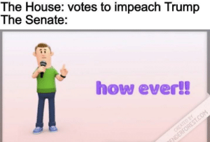 orange man in peach: The House: votes to impeach Trump  The Senate:  how ever!!  CREATED BY  ENDERFOREST.COM orange man in peach