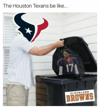 Be Like, Nfl, and Houston Texans: The Houston Texans be like...  CLEVELAND