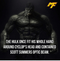 |- Cyclops beam only seared some of hulks skin off -| - - - - marvel marveluniverse dccomics marvelcomics dc comics hero superhero villain xmen apocalypse xmenapocalypse geekhype hype doctorstrange spiderman deadpool meme captainamerica ironman teamcap teamstark teamironman civilwar captainamericacivilwar marvelfact marvelfacts fact facts logan: THE HULK ONCE FIT HIS WHOLE HAND  AROUND CYCLOP'S HEAD AND CONTAINED  SCOTT SUMMERS OPTIC BEAM |- Cyclops beam only seared some of hulks skin off -| - - - - marvel marveluniverse dccomics marvelcomics dc comics hero superhero villain xmen apocalypse xmenapocalypse geekhype hype doctorstrange spiderman deadpool meme captainamerica ironman teamcap teamstark teamironman civilwar captainamericacivilwar marvelfact marvelfacts fact facts logan